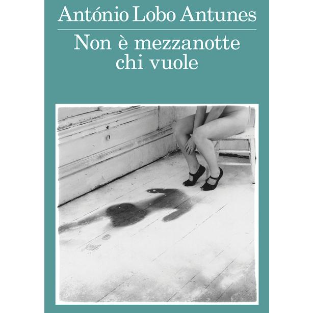 «Non è mezzanotte chi vuole» di Antonio Lobo Antunes. L'antidoto allo Storytelling minimalista
